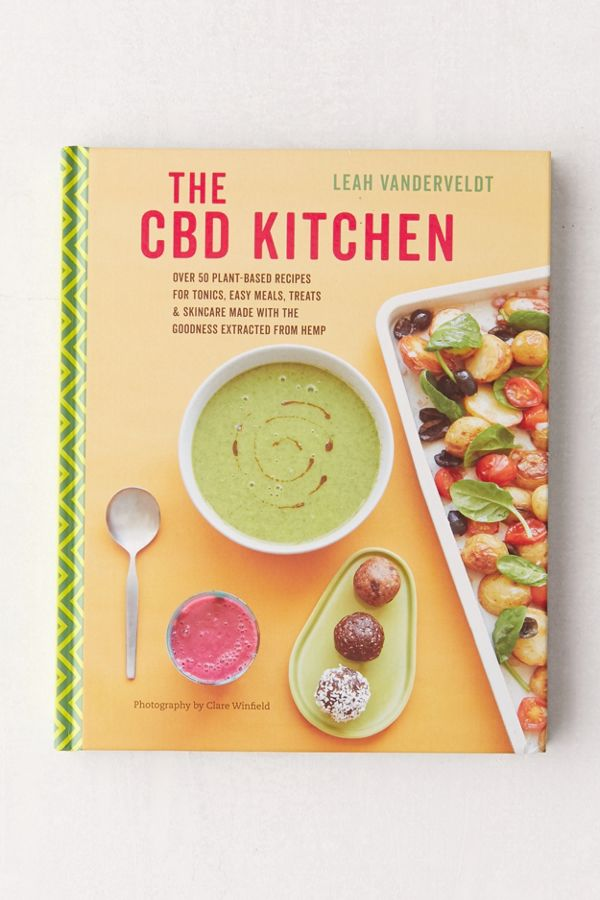 The CBD Kitchen: Over 50 Plant-Based Recipes for Tonics, Easy Meals, Treats & Skincare  $19.95