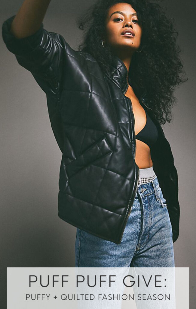 PUFF PUFF GIVE: PUFFY + QUILTED FASHION SEASON